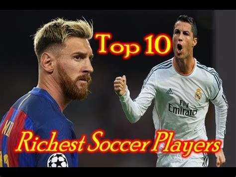 the 10 richest soccer players in the world 2017 top 10 facts
