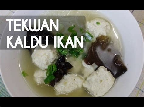youtube membuat tekwan tutorial resep masakan cara membuat tekwan kaldu ikan