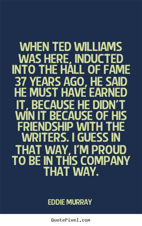 quote about friendship when ted williams was here