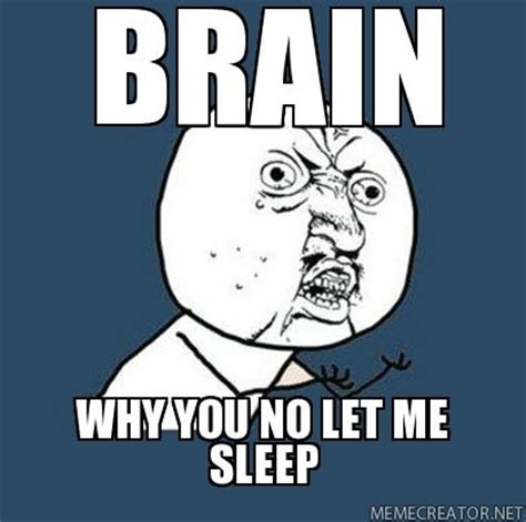 No Sleep Meme - no sleep meme 28 images babb y u no let me sleep y you