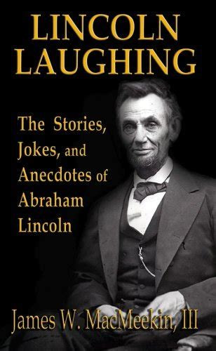 advice from b w copy anecdotal stories of s journey with great advice to help you along the way books abraham lincoln lincoln laughing the stories jokes and