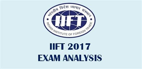 Mba Cet 2017 Expected Cut by Iift 2017 Mba Entrance Analysis College