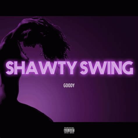 shorty swing my way song goody shawty swing fake shore drive 174