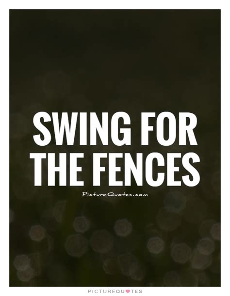 swinging for the fences swing for the fences picture quotes