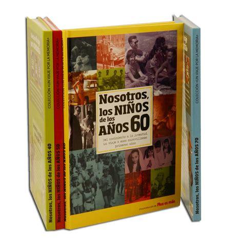 libro el inesperado regalo de libro quot nosotros los ni 241 os de los a 241 os 60 quot