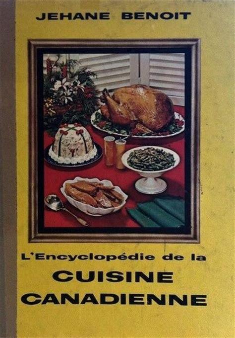 la cuisine de benoit l encyclop 233 die de la cuisine canadienne jehane beno 238 t