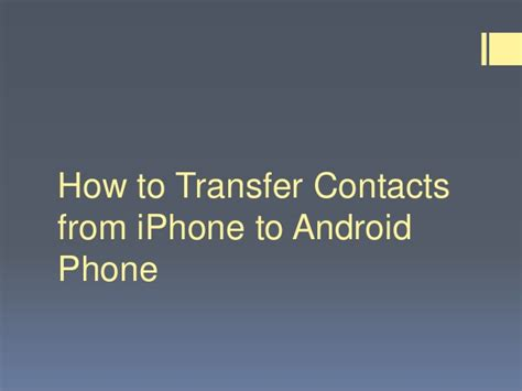 transferring contacts from android to iphone how to transfer contacts from iphone to android phone