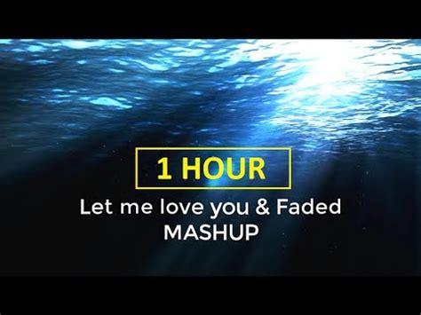 alan walker let me love you 1 hour let me love you faded lyrics mashup cover