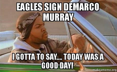 Today Was A Good Day Meme - eagles sign demarco murray i gotta to say today was a