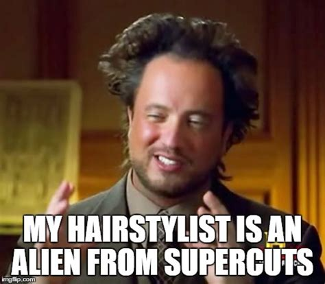 Hairstylist Memes - ancient aliens meme imgflip