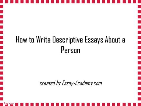 How To Write Descriptive Essay About A Person by How To Write Descriptive Essays About A Person