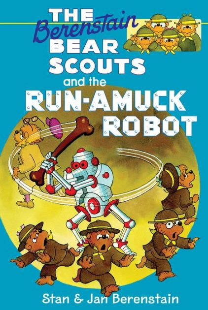 libro harry and the robots the berenstain bear scouts and the run amuck robot by stan berenstain stan jan berenstain