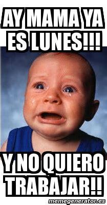 imagenes lunes no quiero trabajar meme personalizado ay mama ya es lunes y no quiero