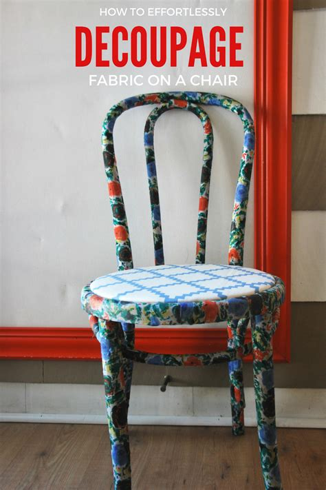 decoupage a chair how to decoupage a chair with fabric effortless style