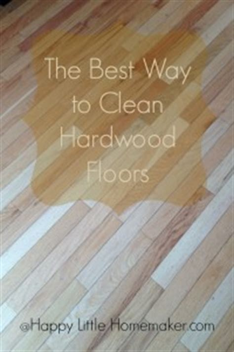 Best Method To Clean Wood Floors by The Best Way To Clean Hardwood Floors Happy Homemaker