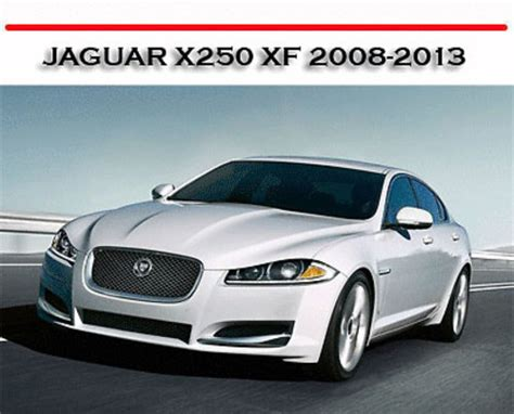 jaguar service manuals download jaguar xf x 250 2013 owner s manual driver s handbook jaguar x250 xf 2008 2013 workshop service repair manual download