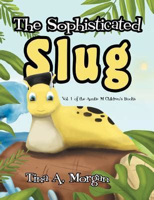 sophisticated picture books the sophisticated slug by tina a reviews