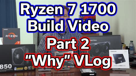 Why Was There Never A Part Ii by Ryzen 7 1700 Build Part 2 Why Vlog