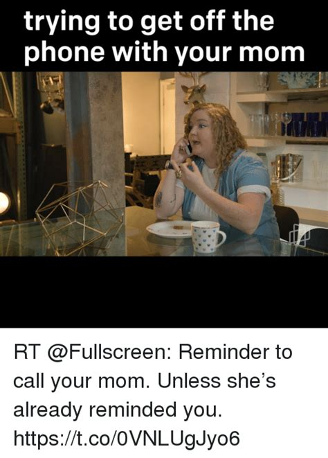 Get Off The Phone Meme - trying to get off the phone with your mom rt reminder to