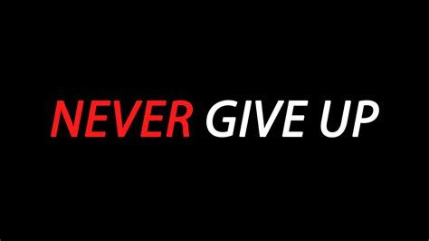 never give up motivational never give up by unkle