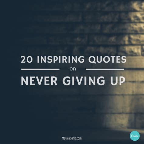 20 Inspiring Quotes About by 20 Inspiring Quotes On Never Giving Up Motivationk