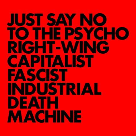 Says No To by Just Say No To The Psycho Right Wing Capitalist Fascist