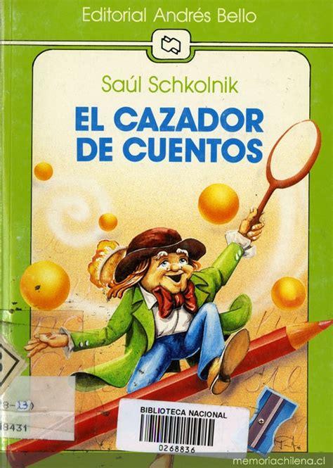 el cazador de historias 843231840x el cazador de cuentos memoria chilena biblioteca nacional de chile