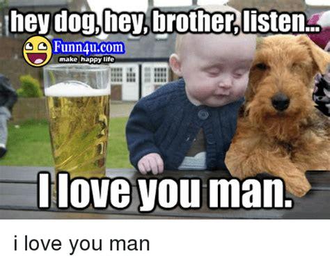 hey dog hey brother listen funn ucom  happy life