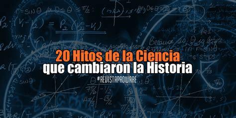 20 hitos de la ciencia que cambiaron la historia