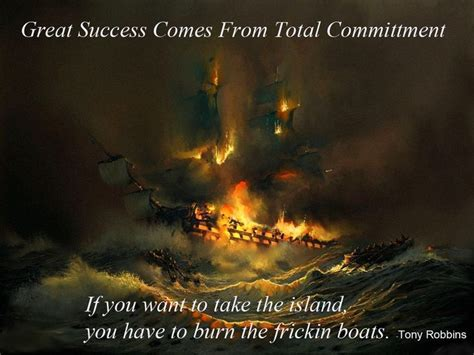 burn the boats story success poster i made inspired by a tony robbins quote