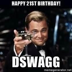 Happy 21st Birthday Meme - happy 21st birthday dswagg gatsby gatsby meme generator
