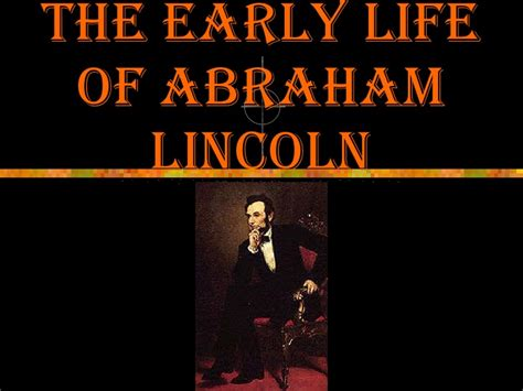 biography of abraham lincoln ppt the early life of abraham lincoln