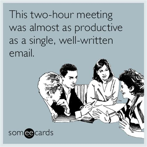 new years someecards that will start your with laugh year renojackthebear this two hour meeting was almost as productive as a single well written email workplace ecard