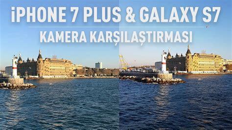 Samsung Galaxy Plus Kamera Depan iphone 7 plus ve samsung galaxy s7 edge kamera kar蝓莖la蝓t莖rmas莖