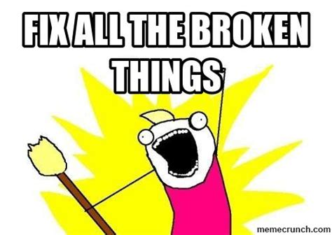 Buy All The Stuff Meme - fix all the broken things