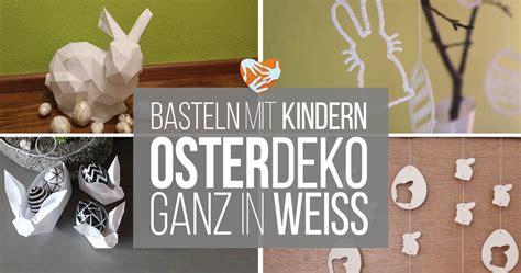 Osterdeko Selber Basteln Mit Kindern by Wei 223 E Osterdeko Basteln Mit Kindern Muttis N 228 Hk 228 Stchen