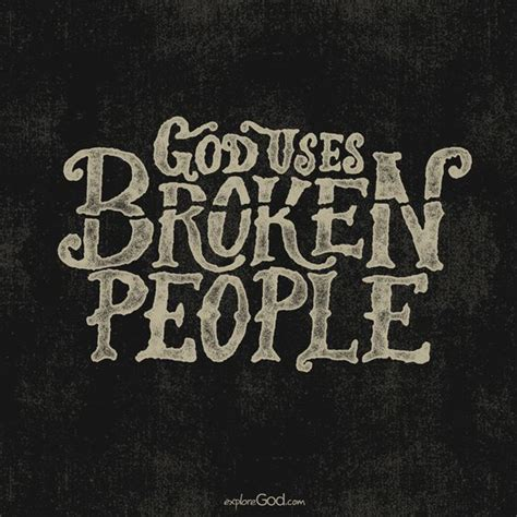 God Uses Broken by God Uses Broken Quotes To Live By