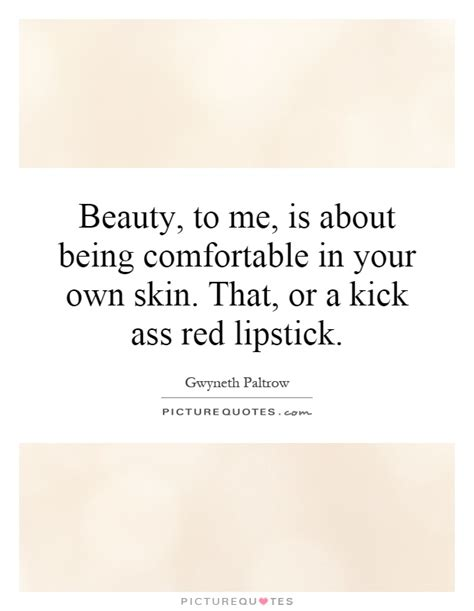 comfortable in your own skin quotes beauty to me is about being comfortable in your own skin