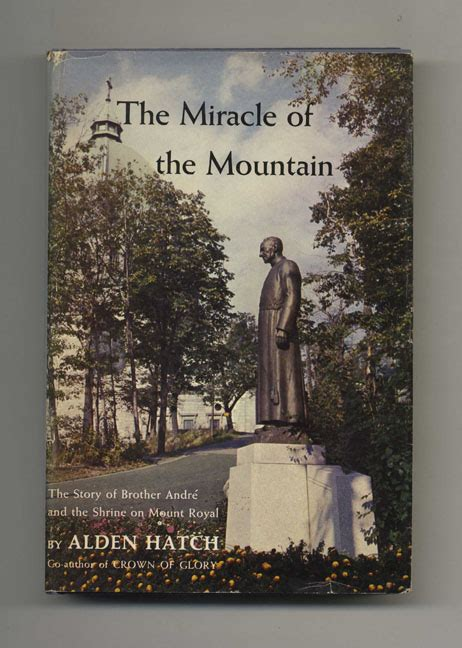 The Miracle Story Telling The Miracle Of The Mountain The Story Of Andr 233 And The Shrine On Mount Royal 1st