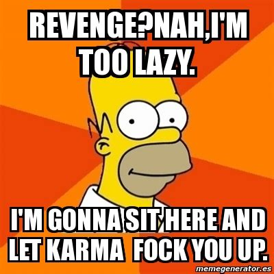 Too Lazy Meme - meme homer revenge nah i m too lazy i m gonna sit here