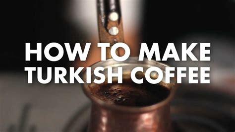 how to make a coffee how to make turkish coffee youtube