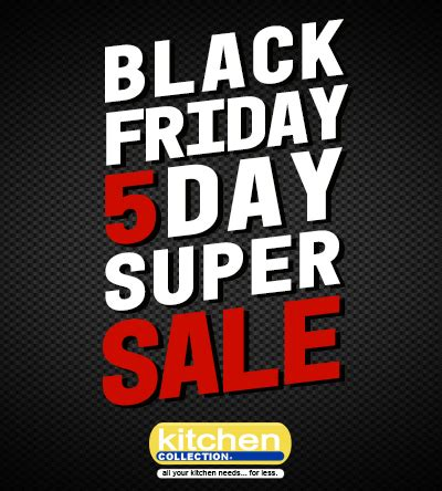 kitchen black friday sale black friday 5 day super sales event power square mall