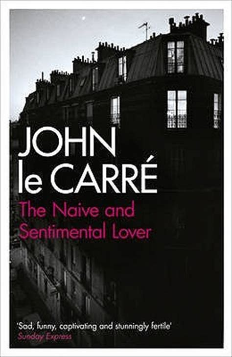 john le carr novels b01hi9r11g the naive and sentimental lover by john le carr 233 reviews discussion bookclubs lists