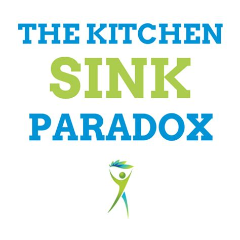 Throw In The Kitchen Sink Are You In And A Victim Of The Kitchen Sink Paradox