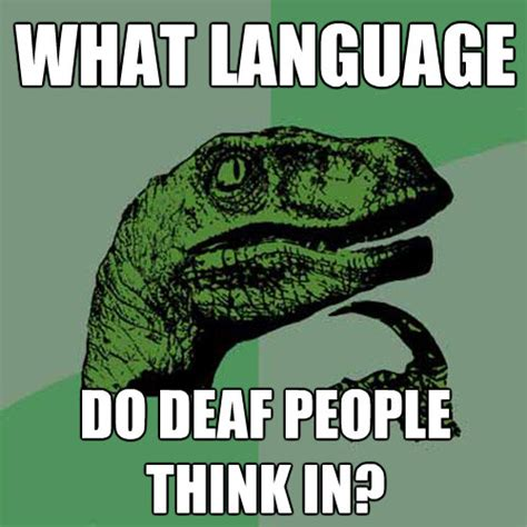 Deaf Memes - what language do deaf people think in philosoraptor