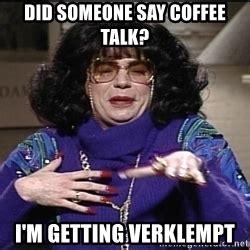 mike myers coffee talk meme linda richman mike myers coffee talk meme generator