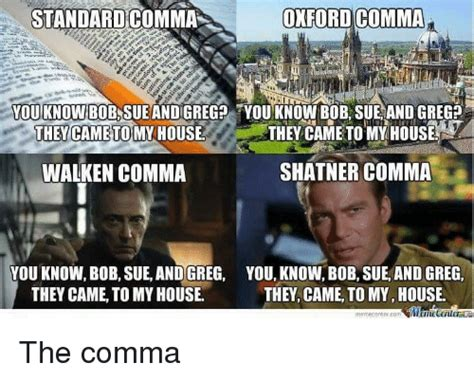 Comma Meme - oxford comma standard comma you know bobnsueandigreg you