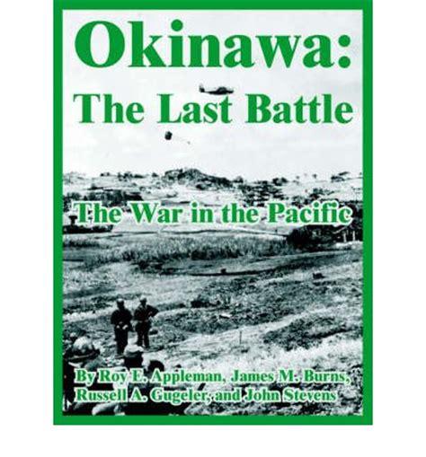 okinawa the last battle books okinawa roy edgar appleman 9781410222060