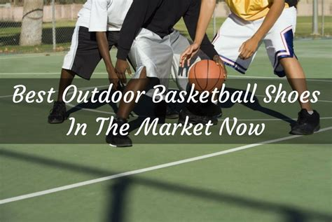 best basketball shoes for outdoor play best basketball shoes for outdoor courts 28 images get