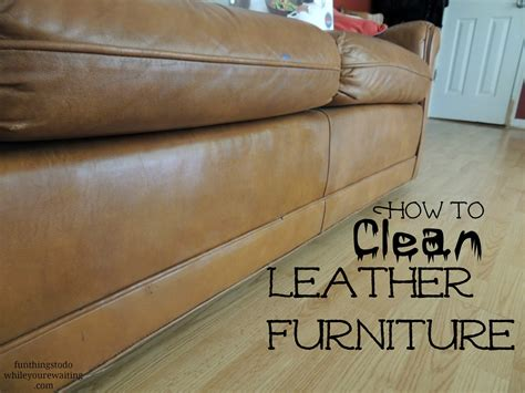 How To Clean Leather Sofas At Home How To Clean Leather Furniture Things To Do While You Re Waiting